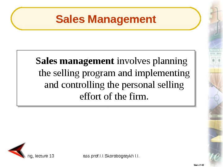 Marketing, lecture 13 ass. prof. I. I. Skorobogatykh I. I. 6 Slide 17 -62 Sales management