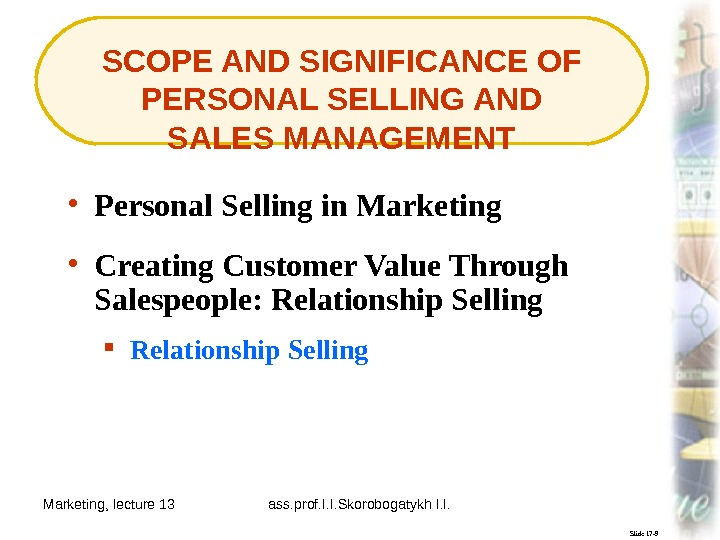 Marketing, lecture 13 ass. prof. I. I. Skorobogatykh I. I. 7 SCOPE AND SIGNIFICANCE OF PERSONAL