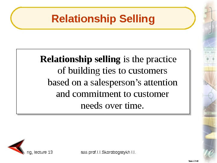 Marketing, lecture 13 ass. prof. I. I. Skorobogatykh I. I. 8 Slide 17 -63 Relationship selling