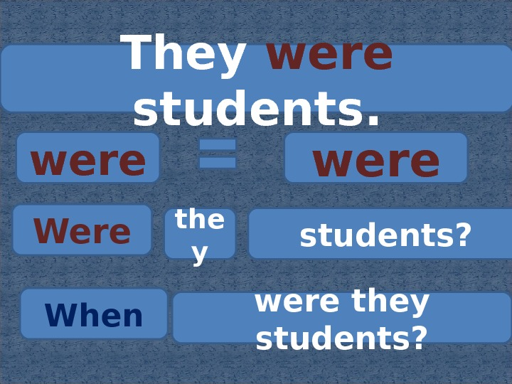 They were  students. were Were the y students? were they students? When