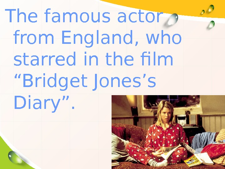 "The famous actor from England, who starred in the film ""Bridget Jones's Diary""."