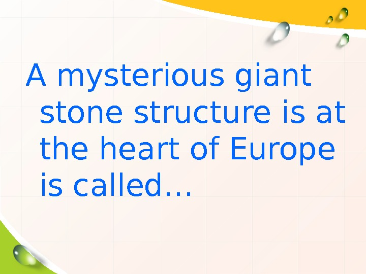 A mysterious giant stone structure is at the heart of Europe is called…