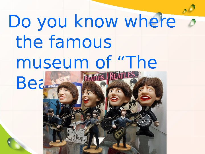 "Do you know where the famous museum of ""The Beatles"" is?"