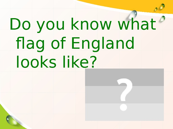 Do you know what flag of England looks like?