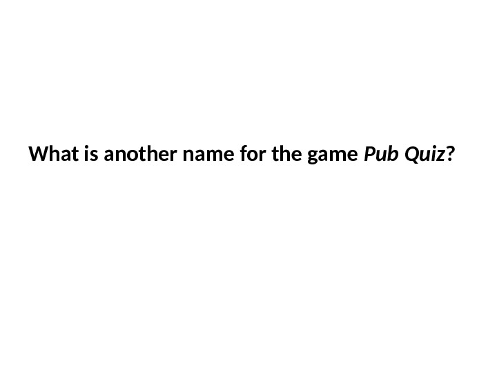 What is another name for the game Pub Quiz ?