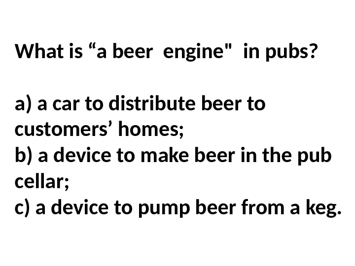 "What is ""a beer engine in pubs?  a) a car to distribute beer to"