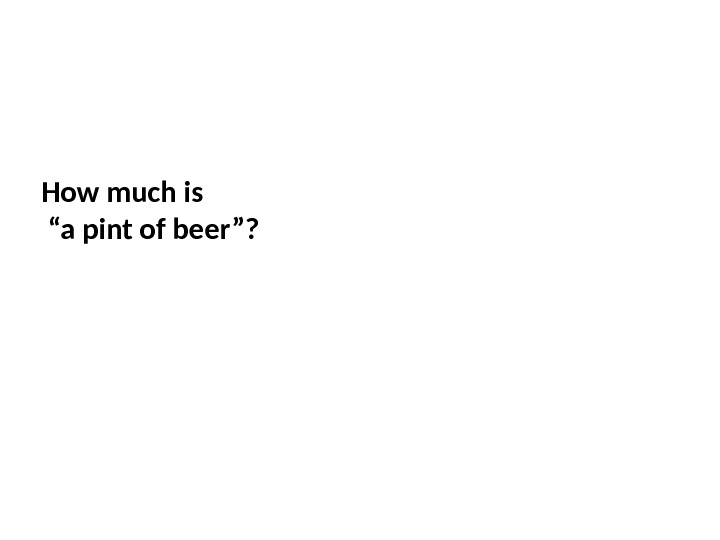 "How much is ""a pint of beer""?"