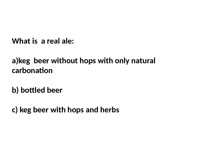 What is a real ale:  a)keg beer without hops with only natural carbonation  b)