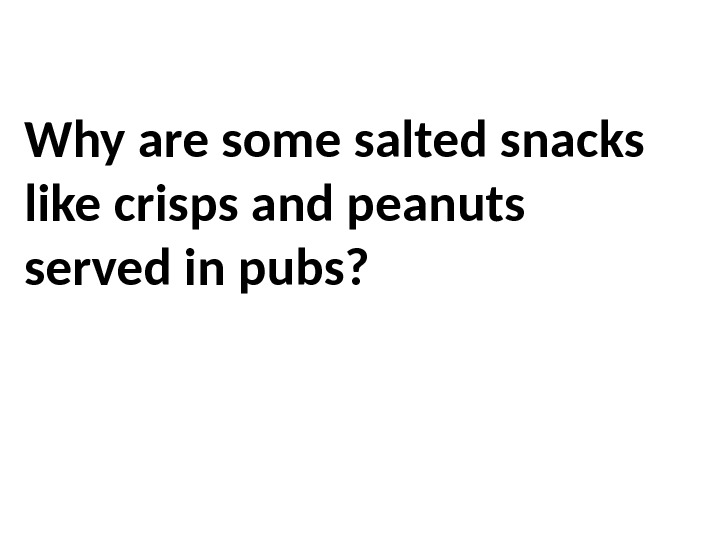 Why are some salted snacks like crisps and peanuts served in pubs?