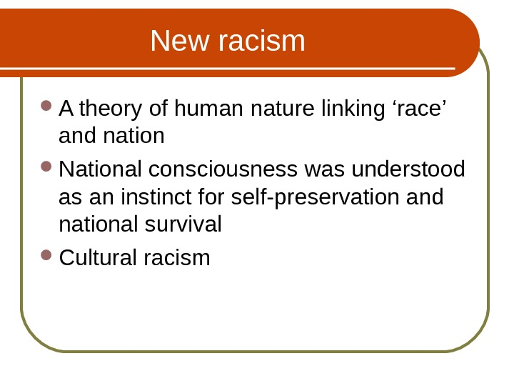 New racism  A theory of human nature linking 'race' and nation National consciousness