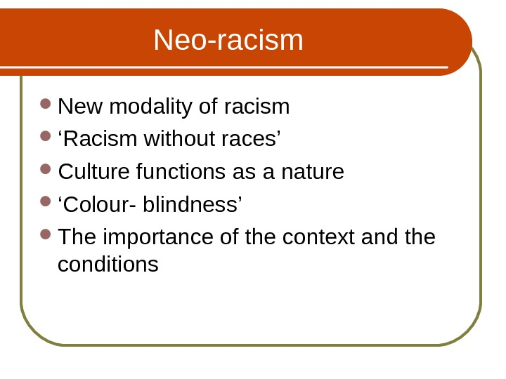 Neo-racism  New modality of racism  ' Racism without races'  Culture functions