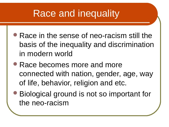 Race and inequality  Race in the sense of neo-racism still the basis of