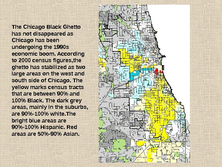 The Chicago Black Ghetto has not disappeared as Chicago has been undergoing the 1990 s economic