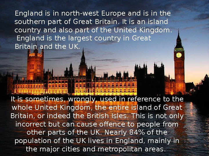 England is in north-west Europe and is in the southern part of Great Britain. It is