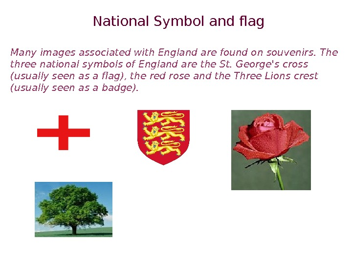 National Symbol and flag  Many images associated with England are found on souvenirs. The three