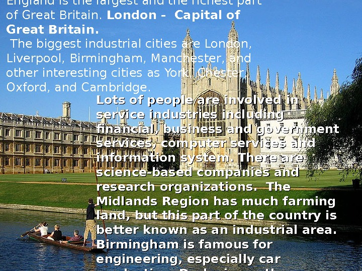 England is the largest and the richest part of Great Britain.  London - Capital of