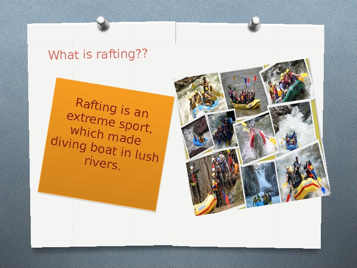 What is rafting? ? Rafting is an extreme sport, which made  diving boat in lush