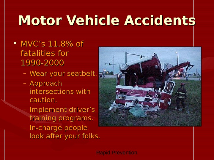 Rapid Prevention Motor Vehicle Accidents • MVC's 11. 8 of fatalities for 1990 -2000 –