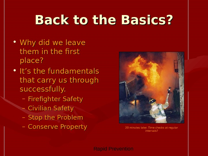 Rapid Prevention Back to the Basics?  • Why did we leave them in the