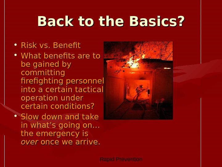 Rapid Prevention Back to the Basics?  • Risk vs. Benefit  • What benefits