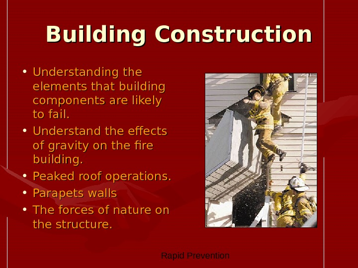 Rapid Prevention Building Construction • Understanding the elements that building components are likely to fail.