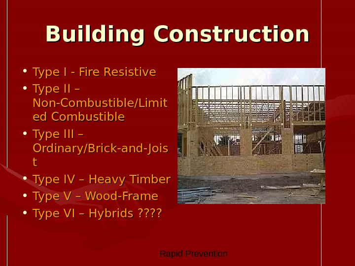 Rapid Prevention Building Construction • Type I - Fire Resistive • Type II – Non-Combustible/Limit