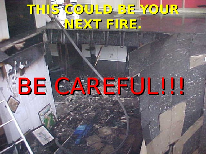Rapid Prevention THIS COULD BE YOUR NEXT FIRE. BE CAREFUL!!!