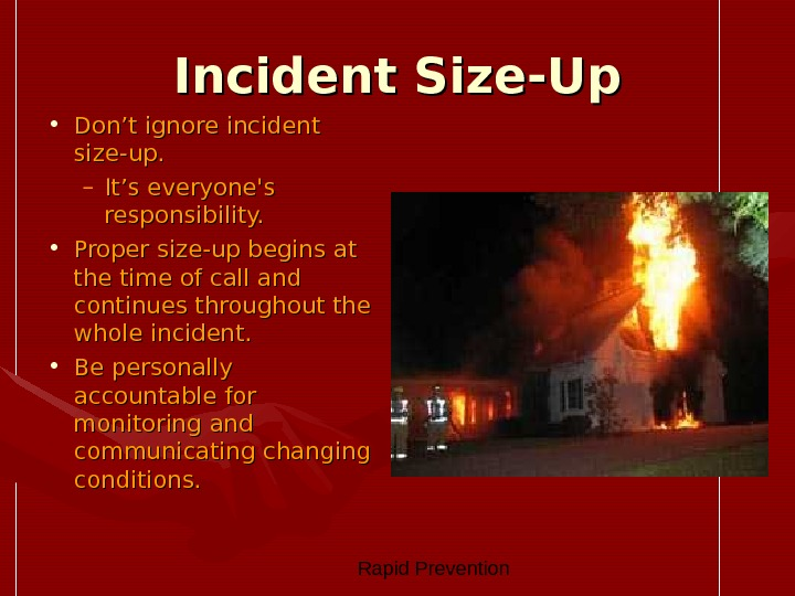 Rapid Prevention Incident Size-Up • Don't ignore incident size-up. – It's everyone's responsibility.  •