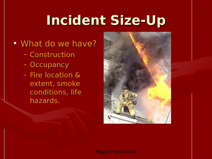 Rapid Prevention Incident Size-Up • What do we have?  – Construction – Occupancy –