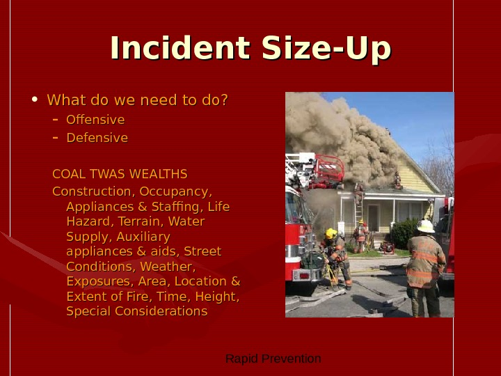 Rapid Prevention Incident Size-Up • What do we need to do? – Offensive – Defensive