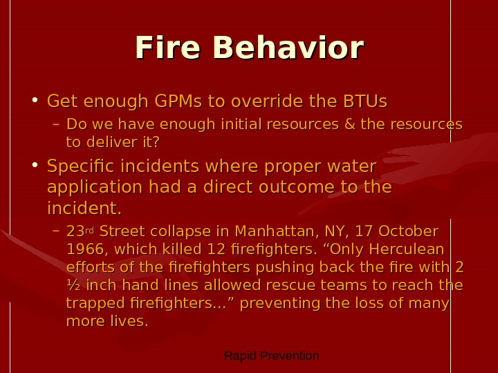 Rapid Prevention Fire Behavior • Get enough GPMs to override the BTUs – Do we