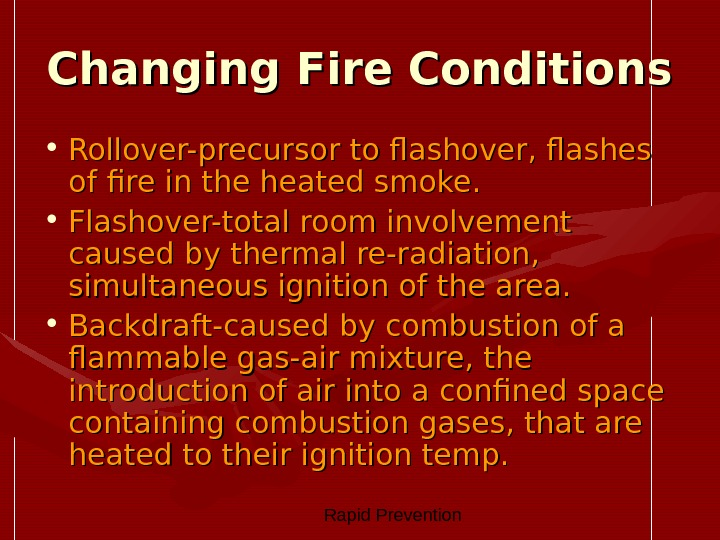 Rapid Prevention Changing Fire Conditions • Rollover-precursor to flashover, flashes of fire in the heated