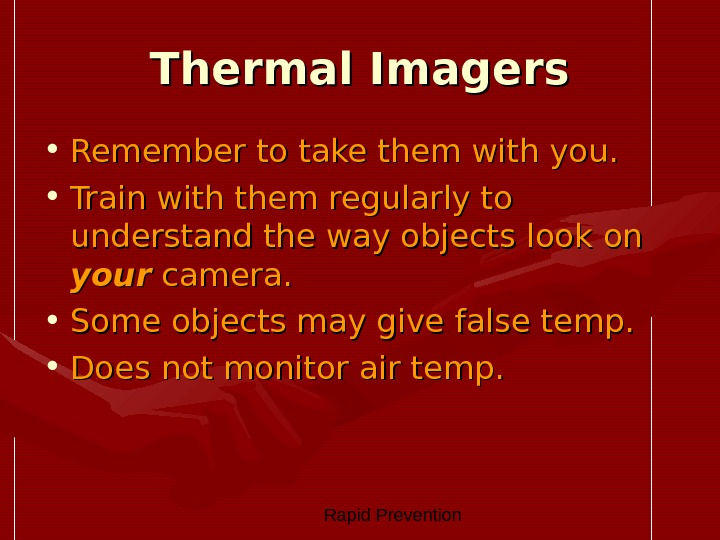 Rapid Prevention Thermal Imagers • Remember to take them with you.  • Train with
