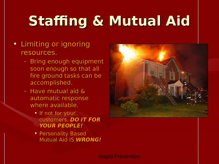 Rapid Prevention Staffing & Mutual Aid • Limiting or ignoring resources. – Bring enough equipment