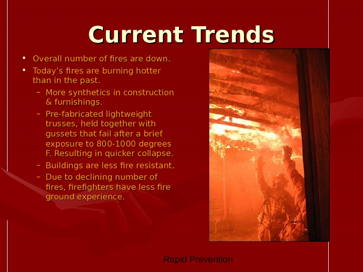 Rapid Prevention Current Trends • Overall number of fires are down.  • Today's fires