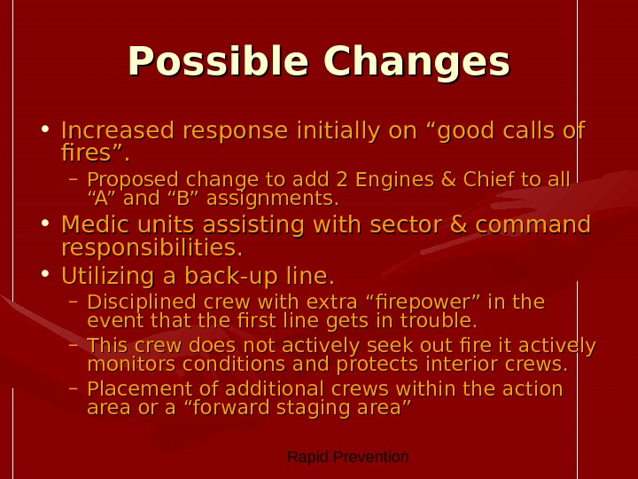 "Rapid Prevention Possible Changes • Increased response initially on ""good calls of fires"". – Proposed"
