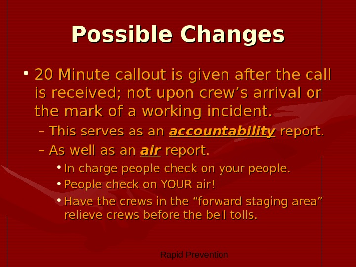 Rapid Prevention Possible Changes • 20 Minute callout is given after the call is received;