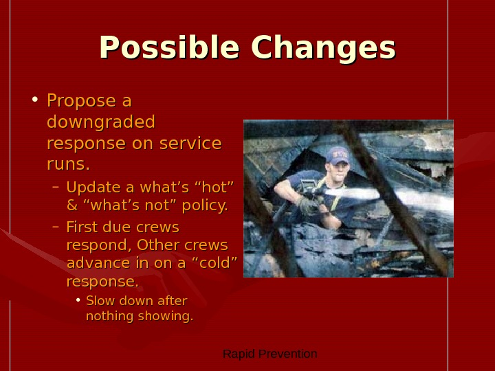 Rapid Prevention Possible Changes • Propose a downgraded response on service runs. – Update a