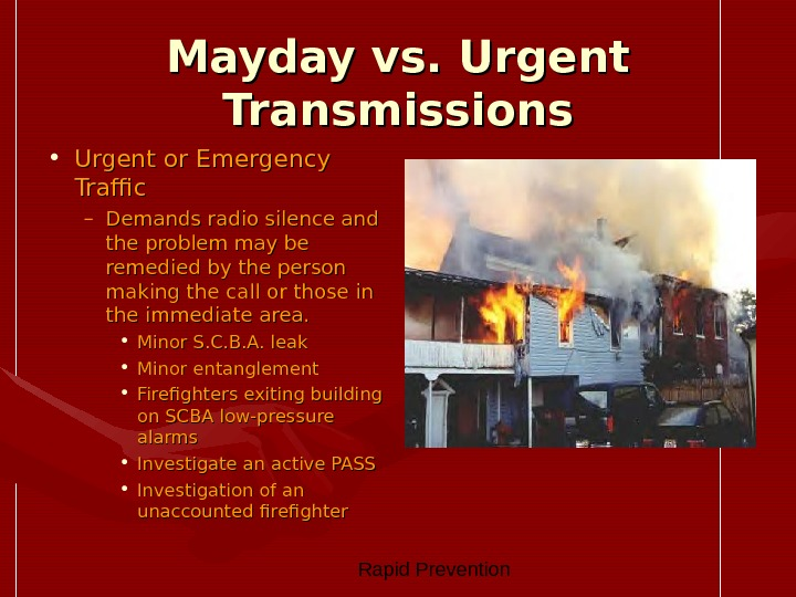 Rapid Prevention Mayday vs. Urgent Transmissions • Urgent or Emergency Traffic – Demands radio silence