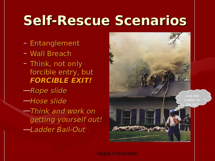 Rapid Prevention Self-Rescue Scenarios – Entanglement – Wall Breach – Think, not only forcible entry,