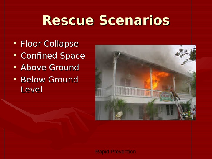Rapid Prevention Rescue Scenarios • Floor Collapse • Confined Space • Above Ground • Below