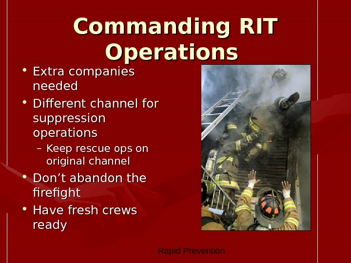 Rapid Prevention Commanding RIT Operations  • Extra companies needed • Different channel for suppression