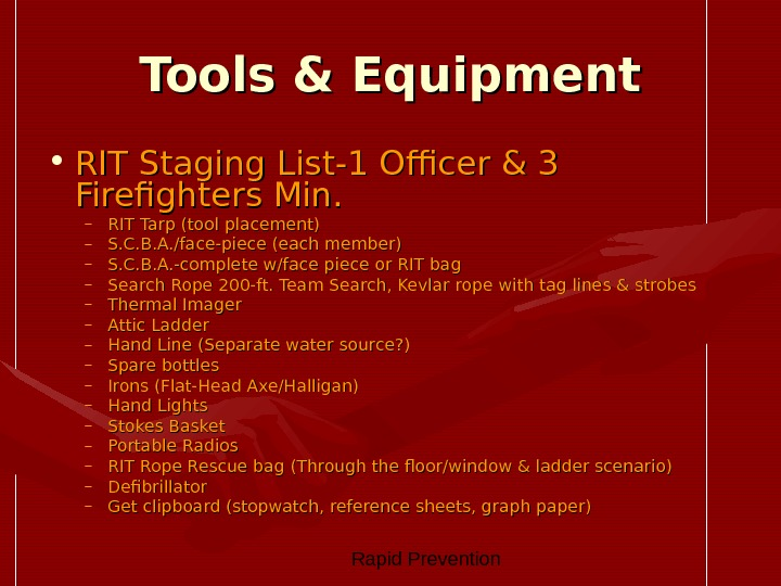 Rapid Prevention Tools & Equipment • RIT Staging List-1 Officer & 3 Firefighters Min. –