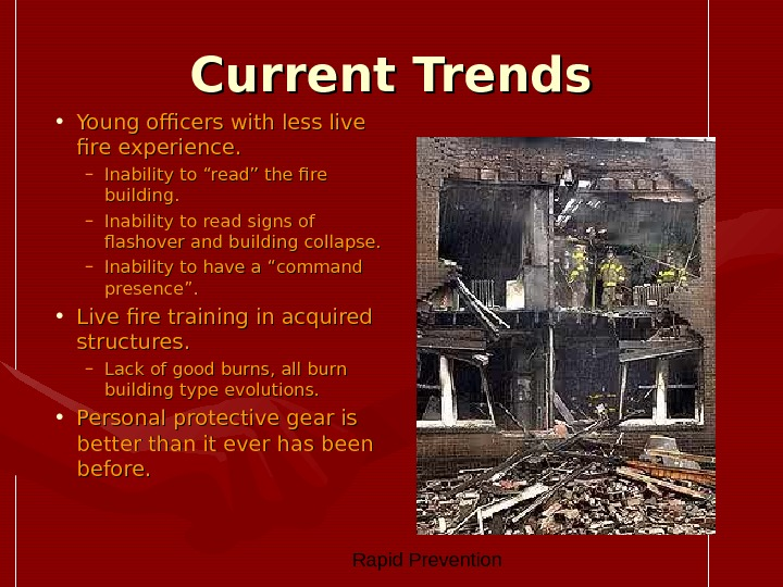 Rapid Prevention Current Trends • Young officers with less live fire experience. – Inability to