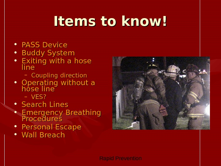 Rapid Prevention Items to know! • PASS Device  • Buddy System • Exiting with