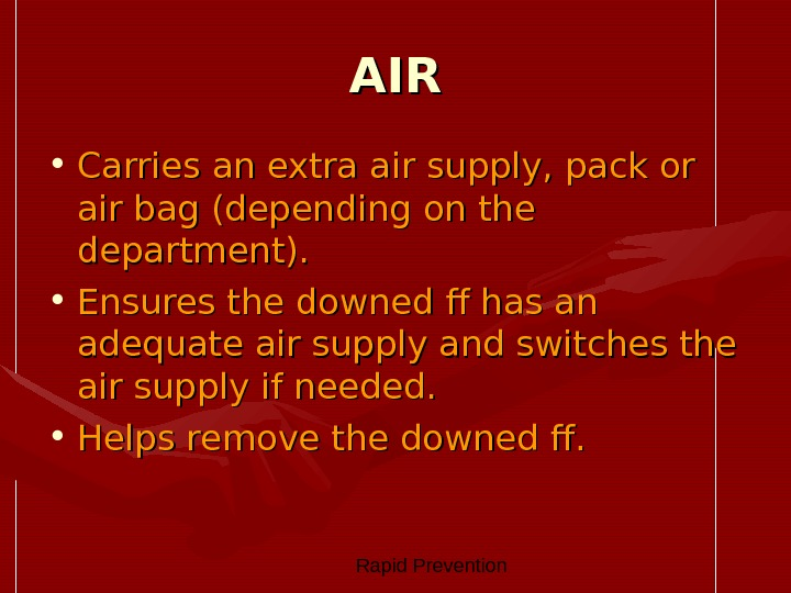 Rapid Prevention AIRAIR • Carries an extra air supply, pack or air bag (depending on