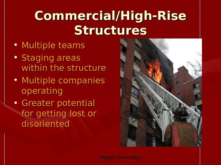 Rapid Prevention Commercial/High-Rise Structures • Multiple teams • Staging areas within the structure • Multiple