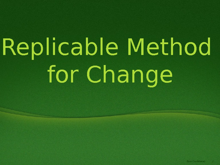 2 Rare Confidential. Replicable Method for Change