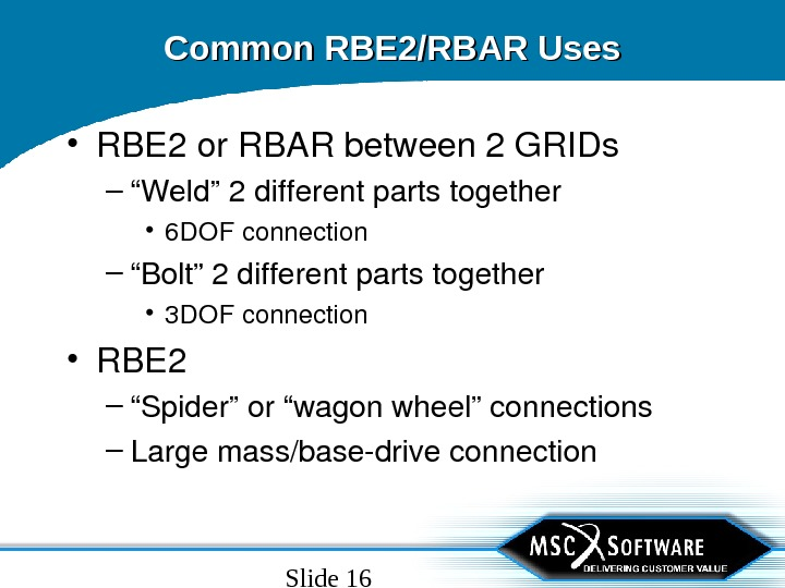 "Slide 16 Common RBE 2/RBAR Uses • RBE 2 or. RBARbetween 2 GRIDs – "" Weld"""