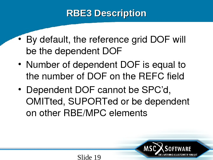 Slide 19 RBE 3 Description • Bydefault, thereferencegrid. DOFwill bethedependent. DOF • Numberofdependent. DOFisequalto thenumberof. DOFonthe.